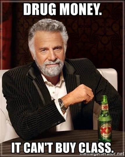 The Most Interesting Man In The World - Drug Money. It Can't Buy Class.