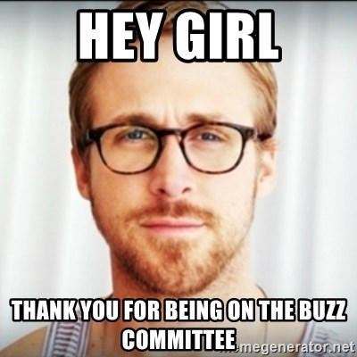 Ryan Gosling Hey Girl 3 - hey girl thank you for being on the buzz committee