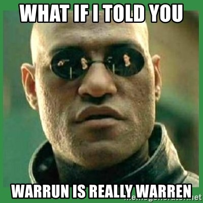 Matrix Morpheus - what if i told you  warrun is really warren