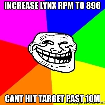 Trollface - Increase Lynx RPM to 896 Cant hit target past 10m
