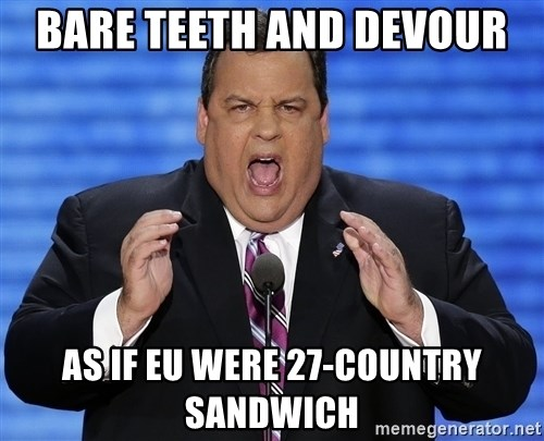 Hungry Chris Christie - bare teeth and devour as if eu were 27-country sandwich