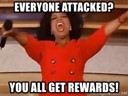 giving oprah - Everyone attacked? You all get rewards!