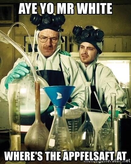 breaking bad - Aye yo MR white where's the appfelsaft at