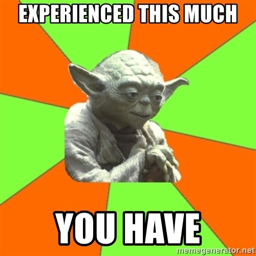 Advicefull Yoda - Experienced This Much You Have