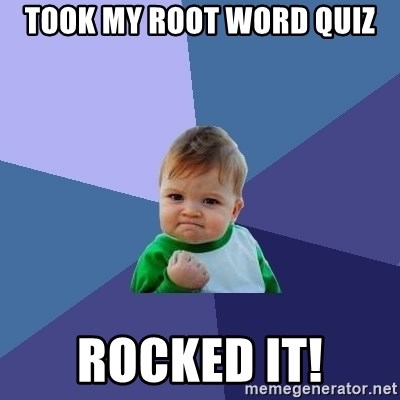 Success Kid - took my root word quiz rocked it!