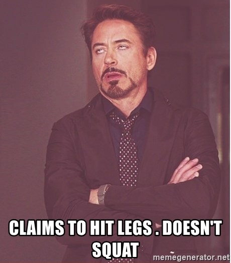Robert Downey Junior face -  claims to hit legs . Doesn't squat