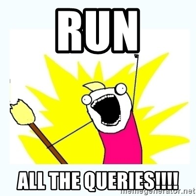 All the things - Run all thE queries!!!!