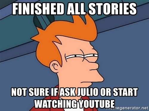 Futurama Fry - FINISHED ALL STORIES NOT SURE IF ASK JULIO OR START WATCHING YOUTUBE