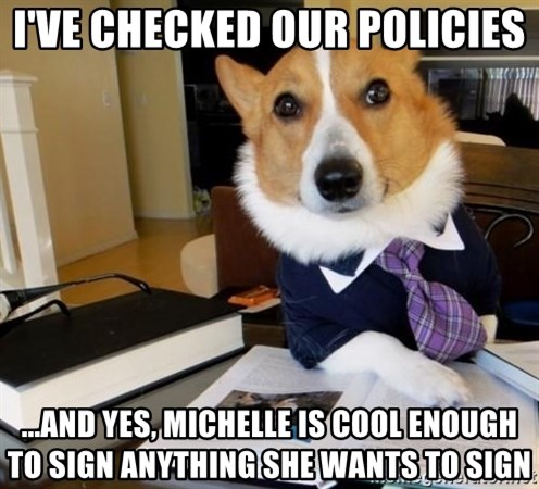 Dog Lawyer - I've checked our policies ...and yes, Michelle is cool enough to sign anything she wants to sign