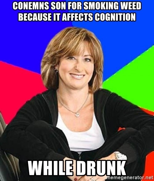 Sheltering Suburban Mom - Conemns son for smoking weed because it affects cognition while drunk