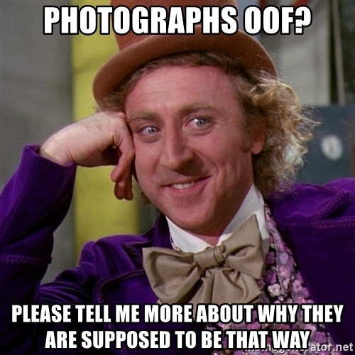 Willy Wonka - Photographs OOF? please tell me more about why they are supposed to be that way