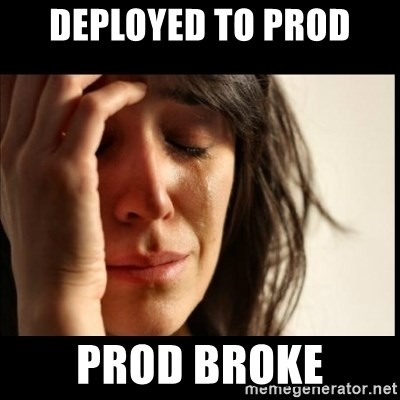 First World Problems - Deployed to prod prod broke