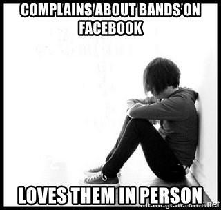 emo kid  - complains about bands on facebook loves them in person
