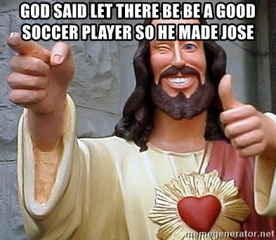 Troll God - God said let there be be a good soccer player so he made jose