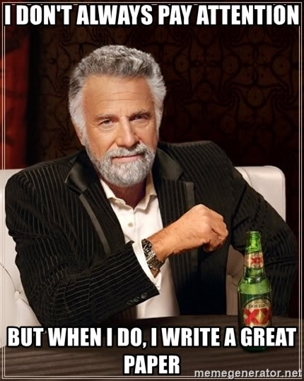 The Most Interesting Man In The World - i don't always pay attention but when i do, i write a great paper