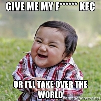 evil toddler kid2 - Give me my f****** KFC or I'll take over the world