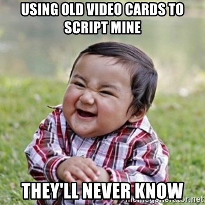 evil toddler kid2 - using old video cards to script mine they'll never know
