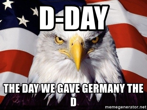 American Pride Eagle - D-day The day we gave GERMANY THE d