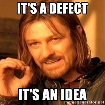 One Does Not Simply - It's a defect it's an idea