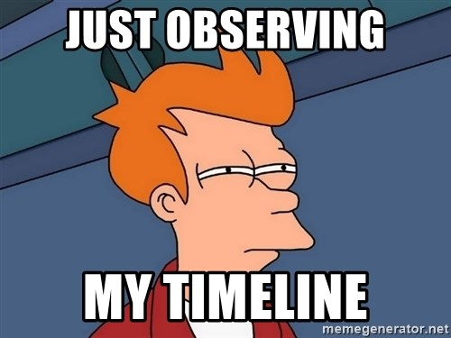 Futurama Fry - just observing my timeline