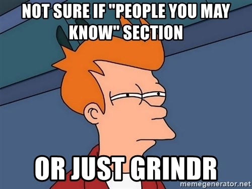 """Futurama Fry - Not sure if """"people you may know"""" section Or just grindr"""