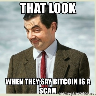 MR bean - THAT LOOK when they say bitcoin is a scam