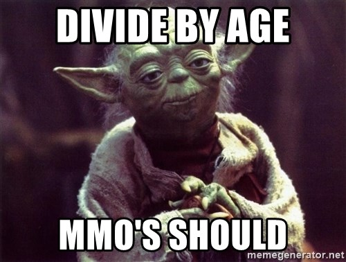 Yoda - Divide by age MMO's should