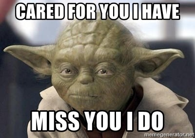 Master Yoda - cared for you i have miss you i do