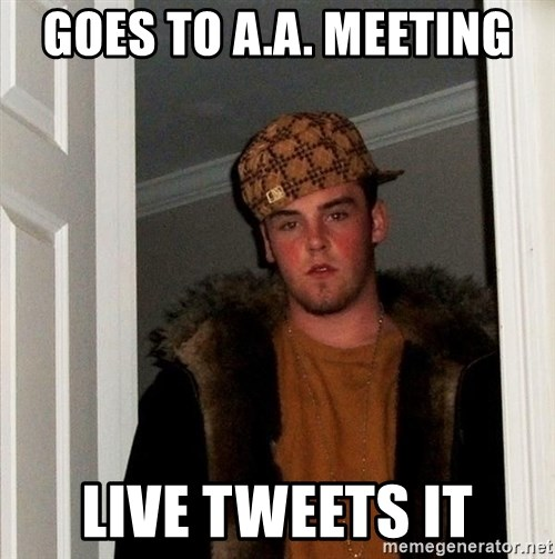 Scumbag Steve - Goes to a.A. Meeting Live Tweets it