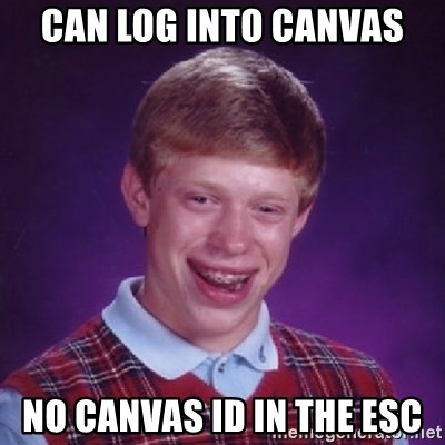 Bad Luck Brian - Can log into canvas no canvas id in the esc