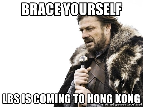 Winter is Coming - Brace yourself LBS is coming to Hong Kong