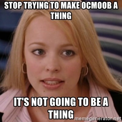 mean girls - Stop trying to make ocmoob a thing It's not going to be a thing