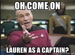 Picard Wtf - Oh come on Lauren as a captain?
