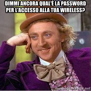 Willy Wonka - Dimmi ancora qual'è la password per l'accesso alla tua wireless?
