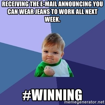 Success Kid - Receiving the e-mail announcing you can wear jeans to work all next week. #WINNING