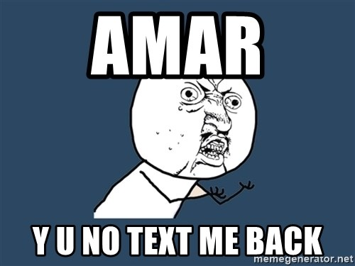 Y U No - Amar  Y U No Text Me Back