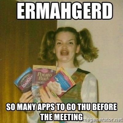 Ermahgerd -  So many apps to go thu before the meeting
