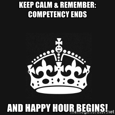 Black Keep Calm Crown - Keep Calm & Remember: Competency ends and Happy hour begins!