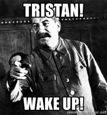 Joseph Stalin - Tristan! Wake Up!