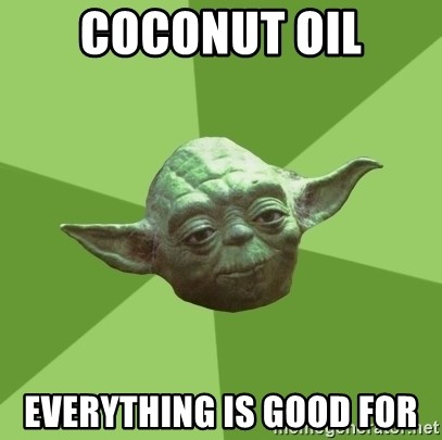 Advice Yoda Gives - Coconut Oil Everything is good for