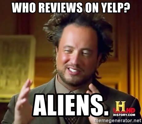 Ancient Aliens - Who reviews on Yelp? Aliens.
