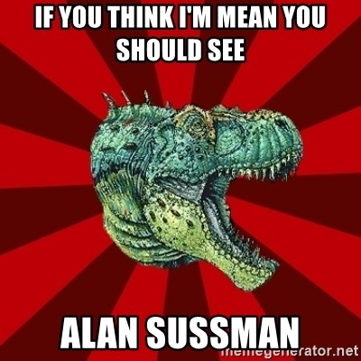 Dinosaur - IF YOU THINK I'M MEAN YOU SHOULD SEE ALAN SUSSMAN