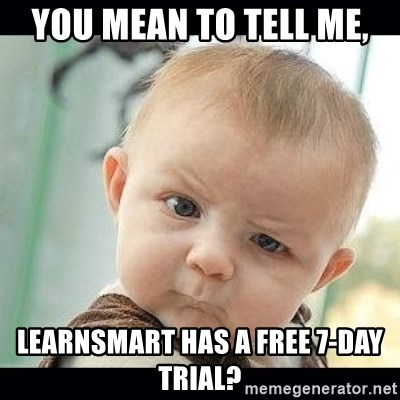 Skeptical Baby Whaa? - You mean to tell me, learnsmart has a free 7-day trial?
