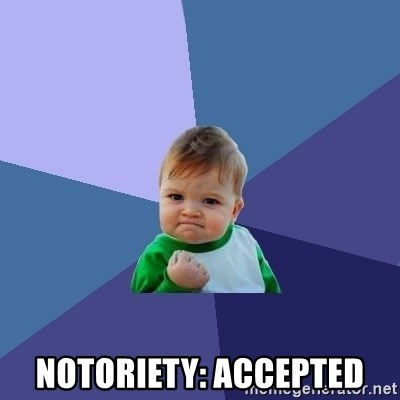 Success Kid -  notoriety: accepted