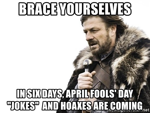 """Winter is Coming - brace yourselves in six days, april fools' day """"jokes""""  and hoaxes are coming"""