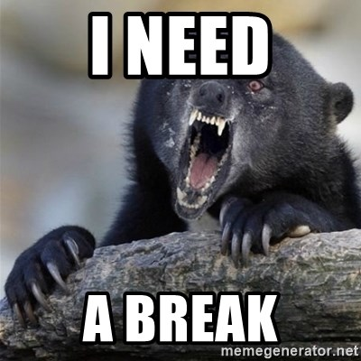 Insane Confession Bear - I need A break