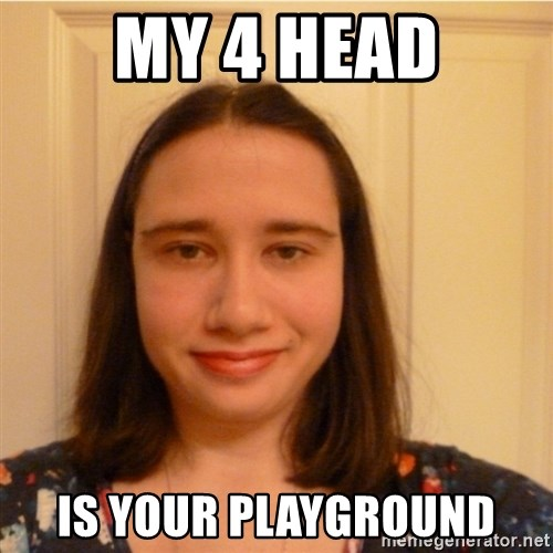 Scary b*tch. - my 4 head is your playground
