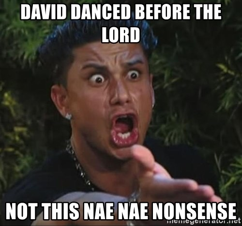 Pauly D - David danced before The lord not this nae nae nonsense