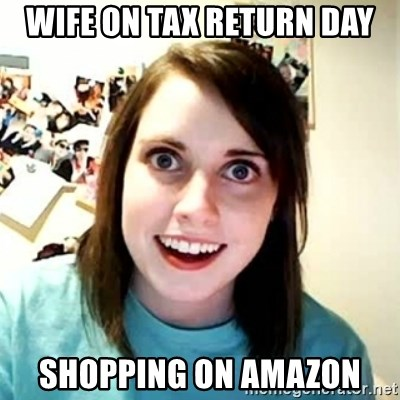 Overly Attached Girlfriend 2 - wife on tax return day shopping on amazon