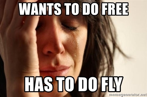 First World Problems - Wants to do free has to do fly